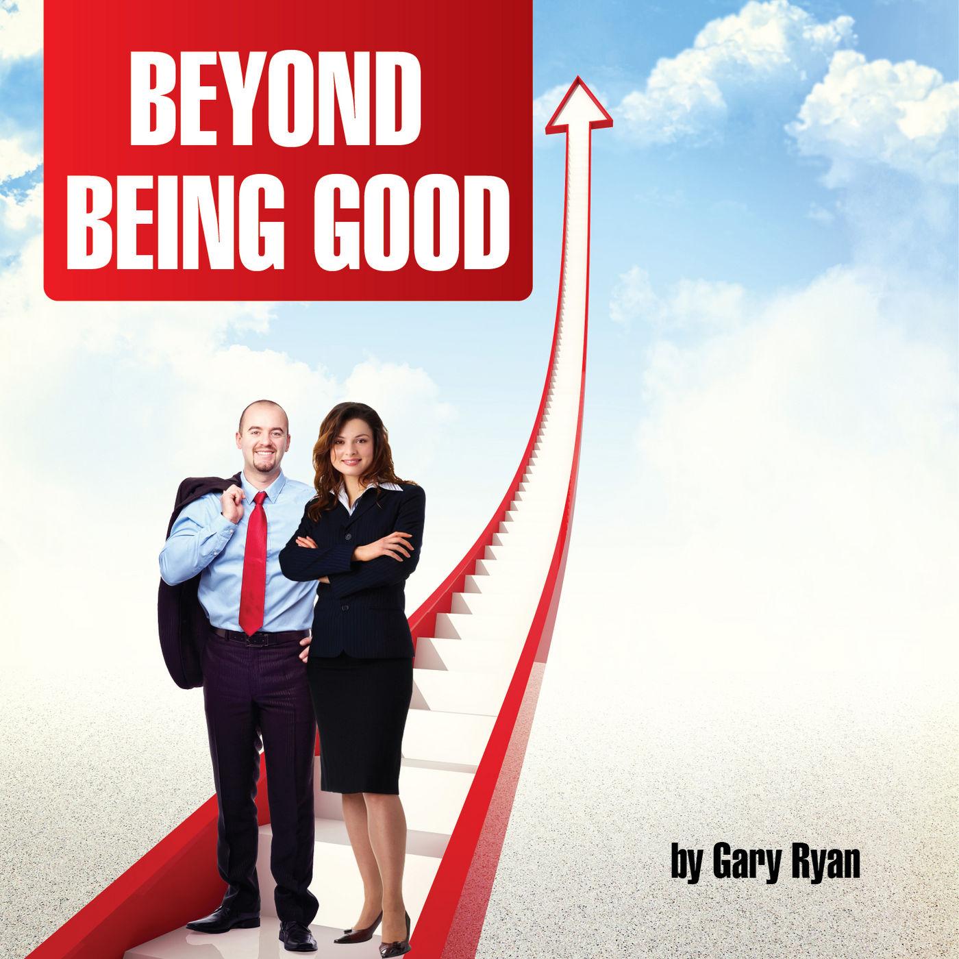 Gary Ryan Moving Beyond Being Good