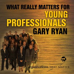 Gary Ryan What Really Matters For Young Professionals