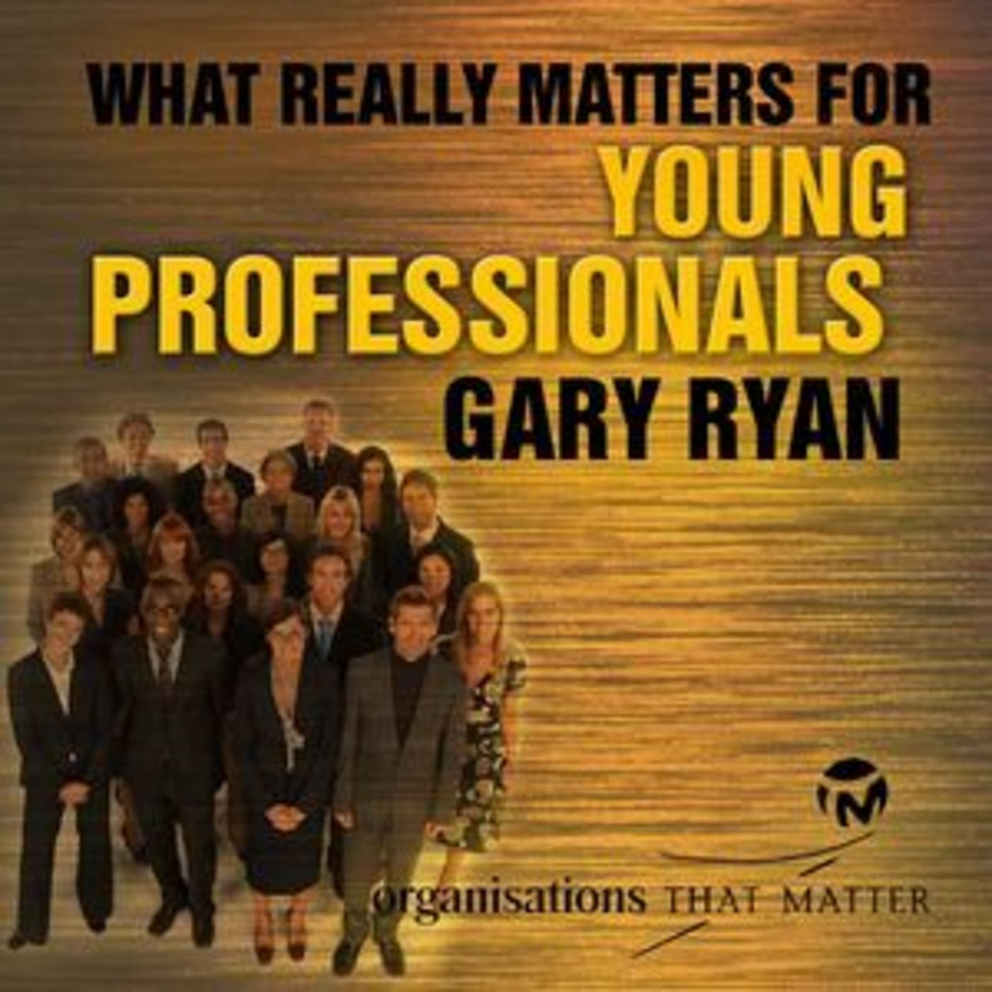 <![CDATA[Gary Ryan What Really Matters For Young Professionals]]>