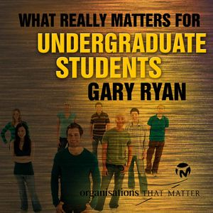 Gary Ryan - What Really Matters For Undergraduate Students